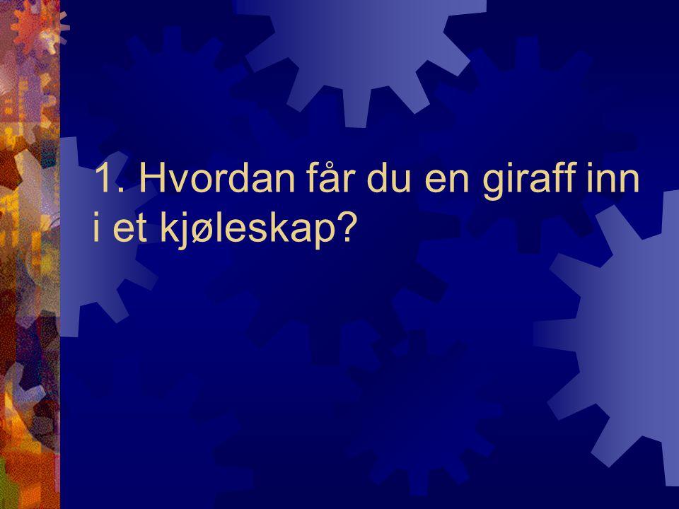 Riktig svar er: Åpne kjøleskapet, sett inn giraffen og lukk deretter døren.