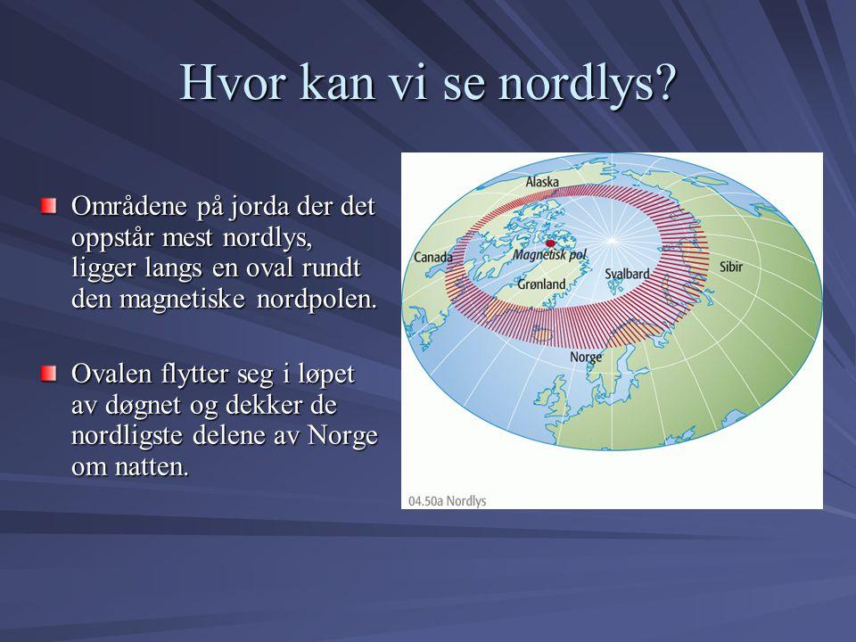 Hvor kan vi se nordlys? Områdene på jorda der det oppstår mest nordlys, ligger langs en oval rundt den magnetiske nordpolen. Ovalen flytter seg i løpe