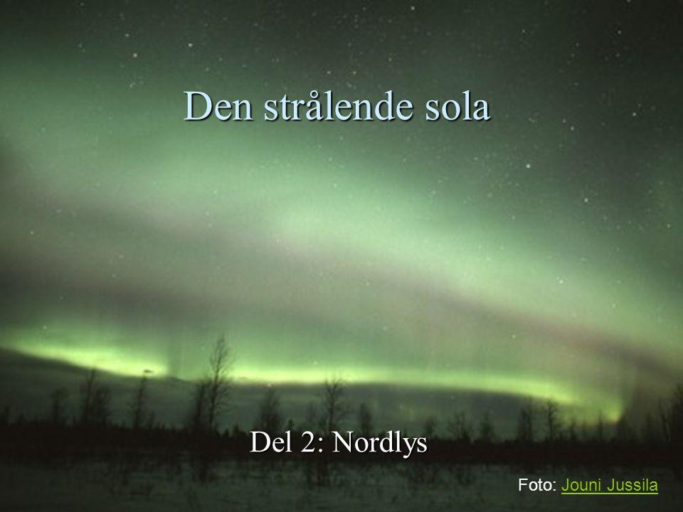Den strålende sola Del 2: Nordlys Foto: Jouni JussilaJouni Jussila