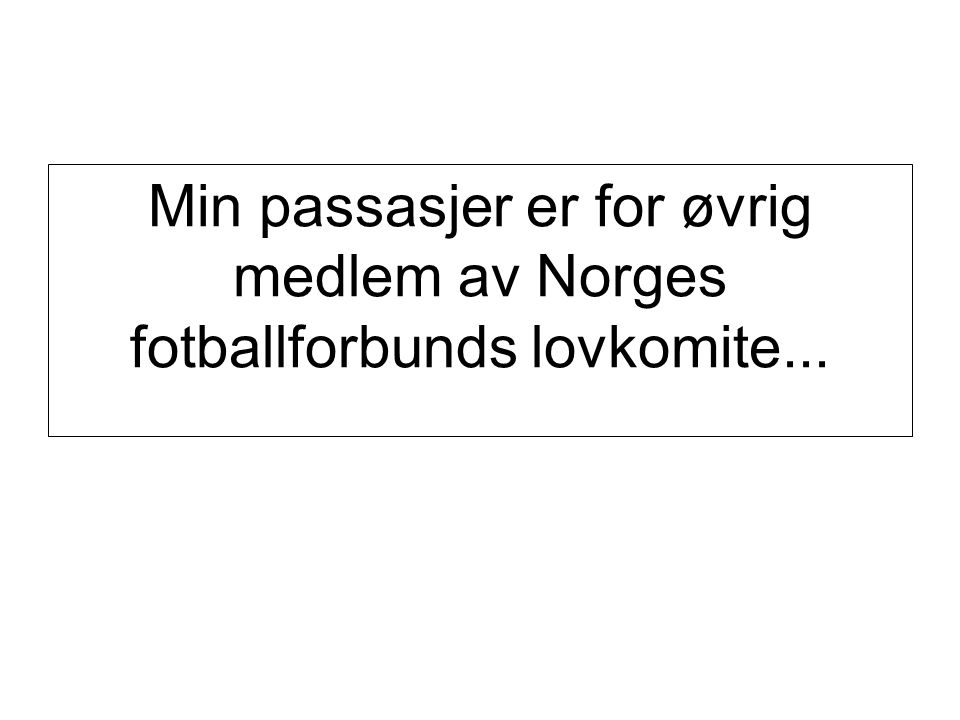 Min passasjer er for øvrig medlem av Norges fotballforbunds lovkomite...