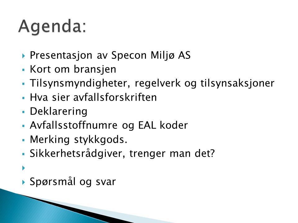  Presentasjon av Specon Miljø AS  Kort om bransjen  Tilsynsmyndigheter, regelverk og tilsynsaksjoner  Hva sier avfallsforskriften  Deklarering 