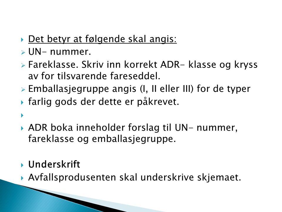  Det betyr at følgende skal angis:  UN- nummer.  Fareklasse. Skriv inn korrekt ADR- klasse og kryss av for tilsvarende fareseddel.  Emballasjegrup