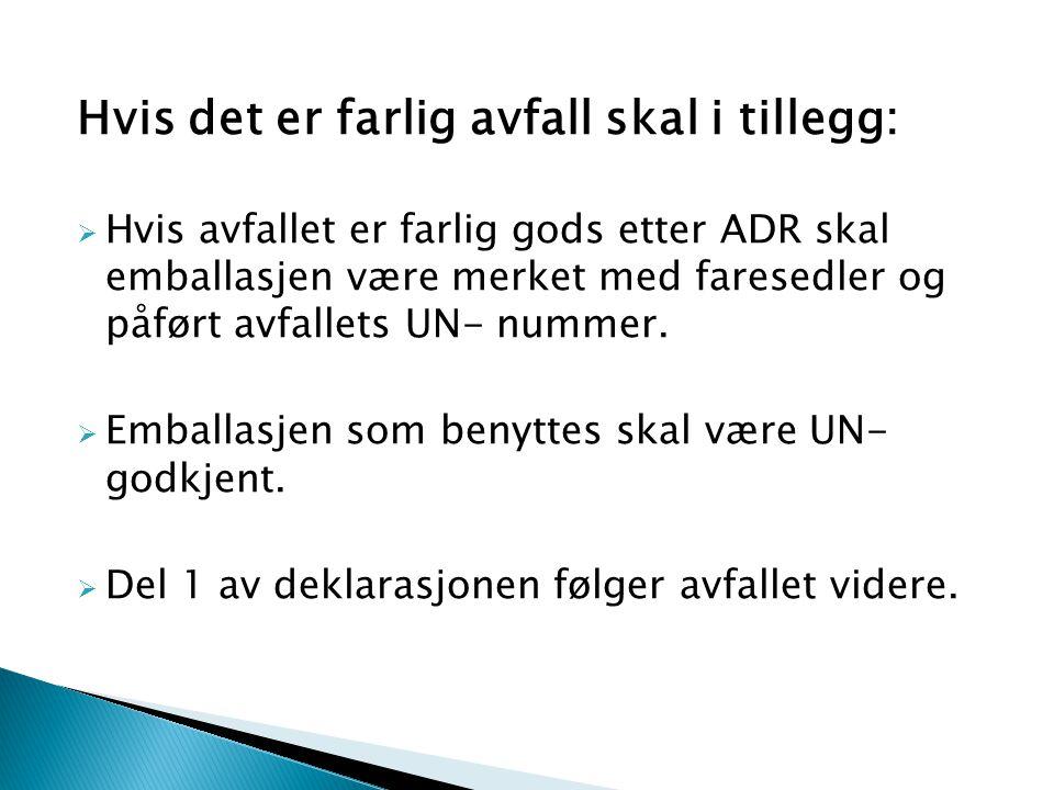Hvis det er farlig avfall skal i tillegg:  Hvis avfallet er farlig gods etter ADR skal emballasjen være merket med faresedler og påført avfallets UN-
