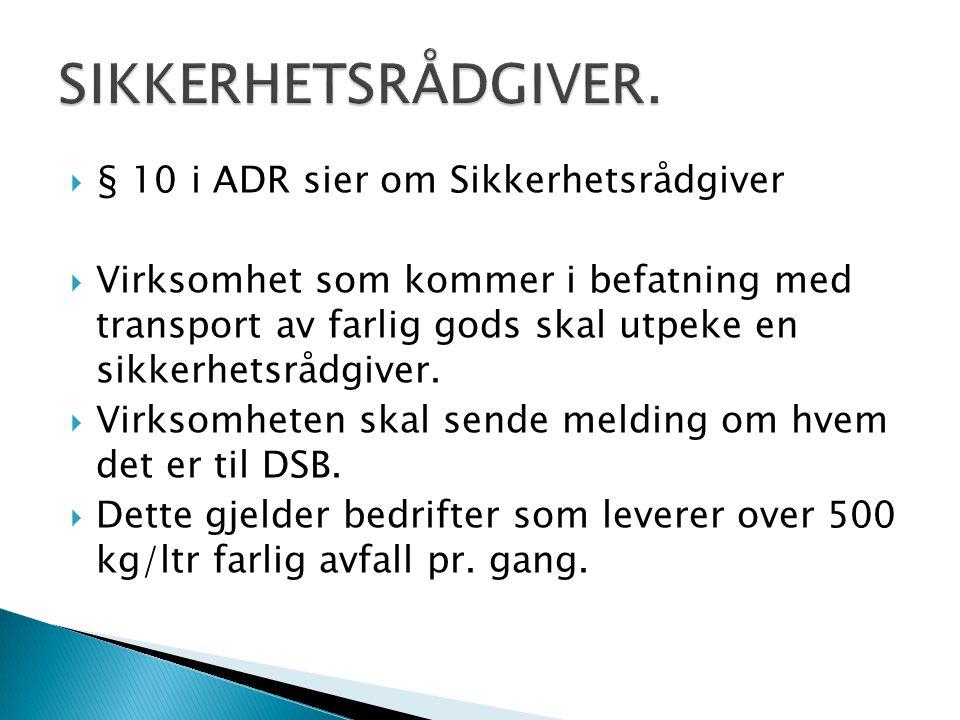  § 10 i ADR sier om Sikkerhetsrådgiver  Virksomhet som kommer i befatning med transport av farlig gods skal utpeke en sikkerhetsrådgiver.  Virksomh