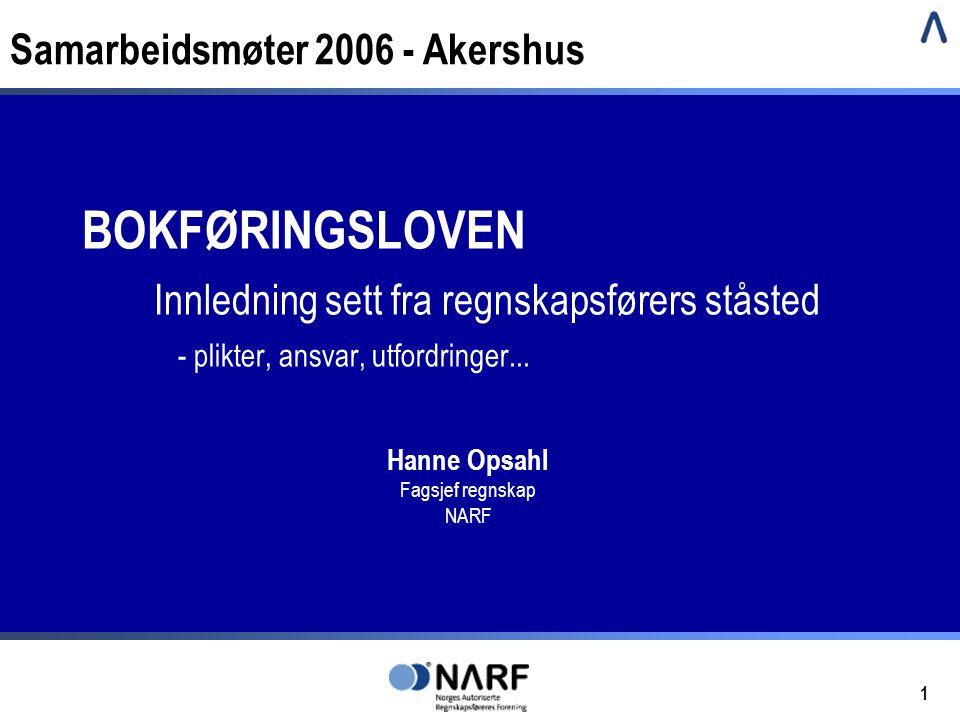 1 Hanne Opsahl Fagsjef regnskap NARF BOKFØRINGSLOVEN Innledning sett fra regnskapsførers ståsted - plikter, ansvar, utfordringer...