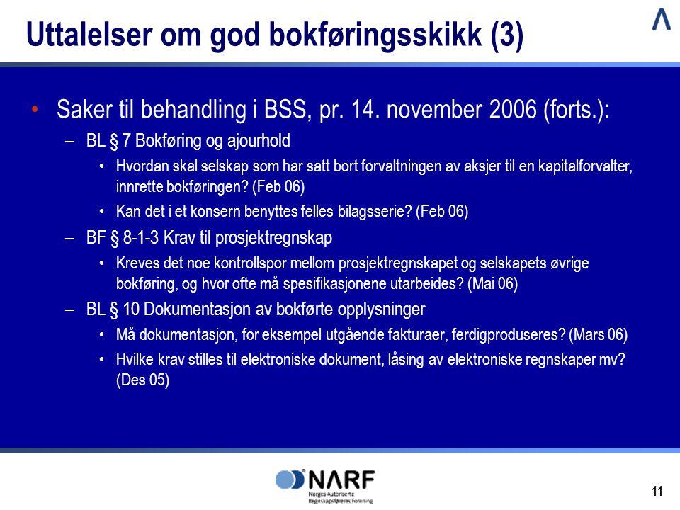 11 Uttalelser om god bokføringsskikk (3) •Saker til behandling i BSS, pr. 14. november 2006 (forts.): –BL § 7 Bokføring og ajourhold •Hvordan skal sel