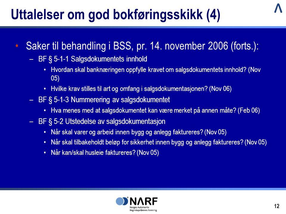 12 Uttalelser om god bokføringsskikk (4) •Saker til behandling i BSS, pr. 14. november 2006 (forts.): –BF § 5-1-1 Salgsdokumentets innhold •Hvordan sk