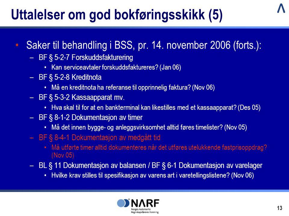 13 Uttalelser om god bokføringsskikk (5) •Saker til behandling i BSS, pr. 14. november 2006 (forts.): –BF § 5-2-7 Forskuddsfakturering •Kan serviceavt