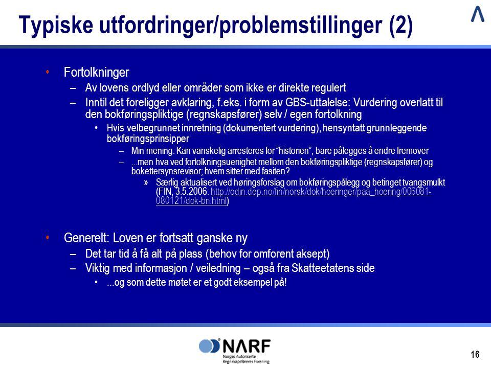16 Typiske utfordringer/problemstillinger (2) •Fortolkninger –Av lovens ordlyd eller områder som ikke er direkte regulert –Inntil det foreligger avkla