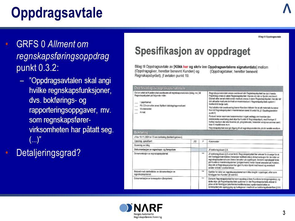 3 Oppdragsavtale •GRFS 0 Allment om regnskapsføringsoppdrag punkt 0.3.2: – Oppdragsavtalen skal angi hvilke regnskapsfunksjoner, dvs.