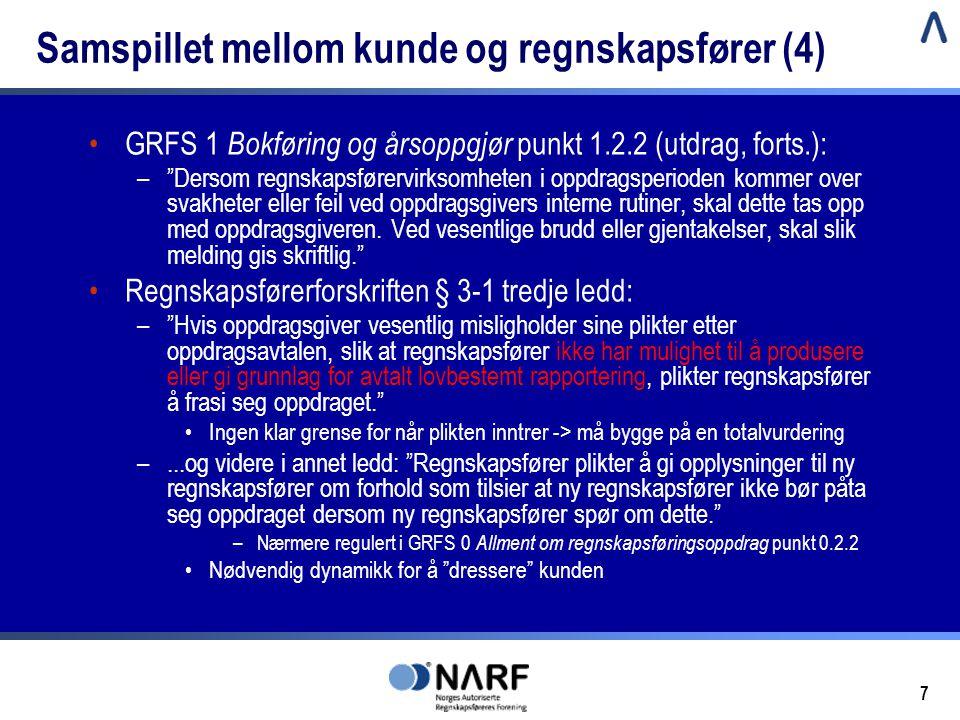 """7 Samspillet mellom kunde og regnskapsfører (4) •GRFS 1 Bokføring og årsoppgjør punkt 1.2.2 (utdrag, forts.): –""""Dersom regnskapsførervirksomheten i op"""