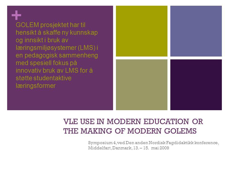 + VLE USE IN MODERN EDUCATION OR THE MAKING OF MODERN GOLEMS Symposium 4,ved Den anden Nordisk Fagdidaktikk konference, Middelfart, Danmark, 13. – 15.