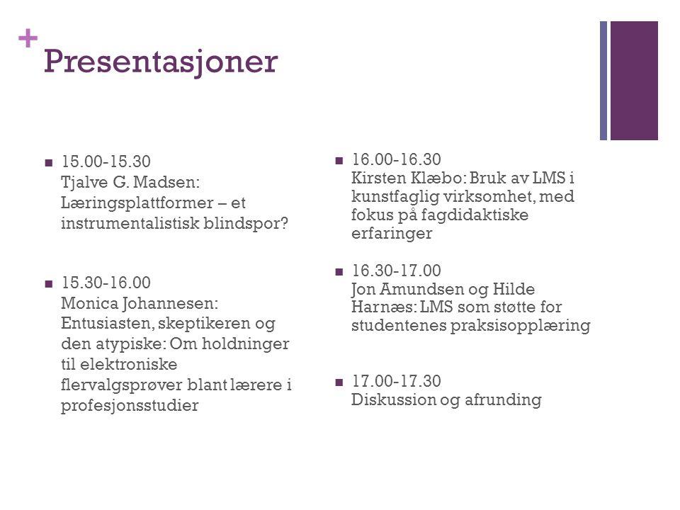 + Presentasjoner  15.00-15.30 Tjalve G. Madsen: Læringsplattformer – et instrumentalistisk blindspor?  15.30-16.00 Monica Johannesen: Entusiasten, s