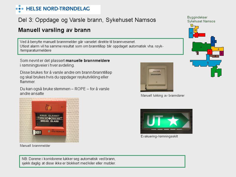 Del 3: Oppdage og Varsle brann, Sykehuset Namsos Byggindekser Sykehuset Namsos Manuell varsling av brann Ved å benytte manuell brannmelder går varselet direkte til brannvesenet.