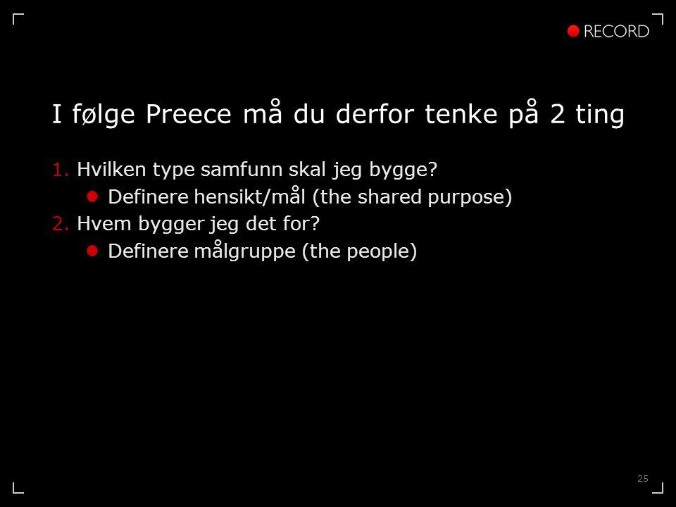25 I følge Preece må du derfor tenke på 2 ting 1.Hvilken type samfunn skal jeg bygge.