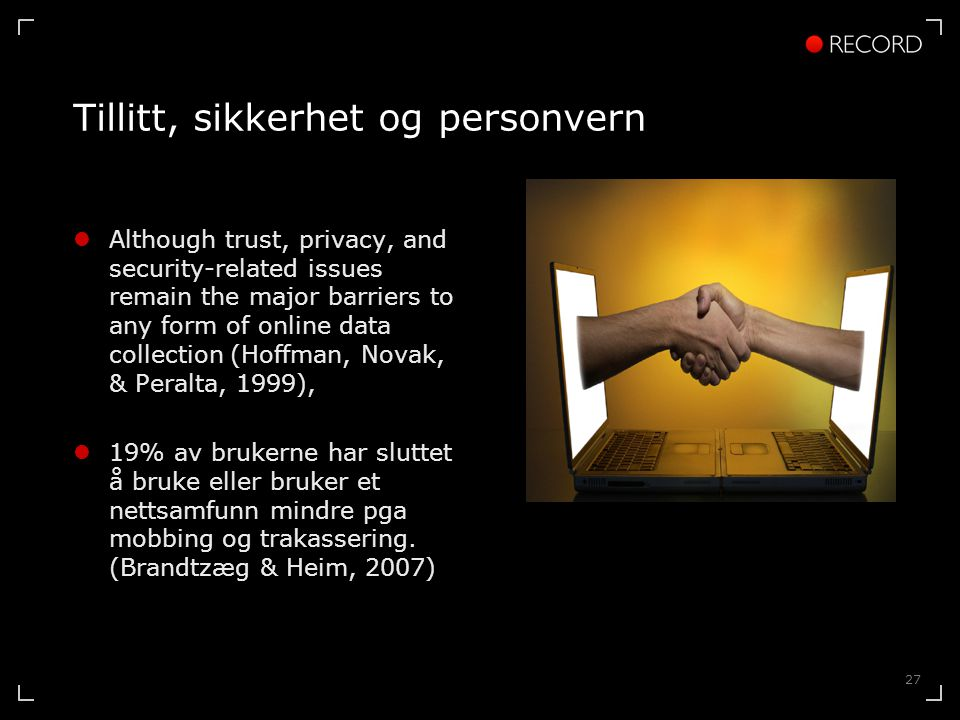 27 Tillitt, sikkerhet og personvern  Although trust, privacy, and security-related issues remain the major barriers to any form of online data collec