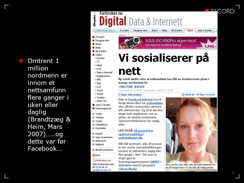 3  Omtrent 1 million nordmenn er innom et nettsamfunn flere ganger i uken eller daglig (Brandtzæg & Heim, Mars 2007)…..og dette var før Facebook…