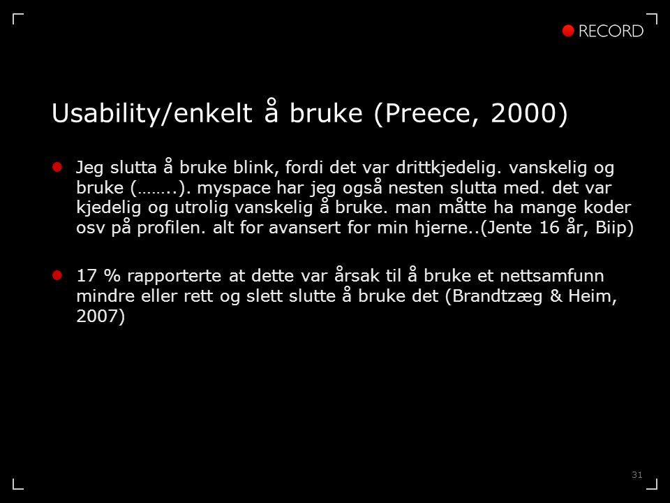 31 Usability/enkelt å bruke (Preece, 2000)  Jeg slutta å bruke blink, fordi det var drittkjedelig.