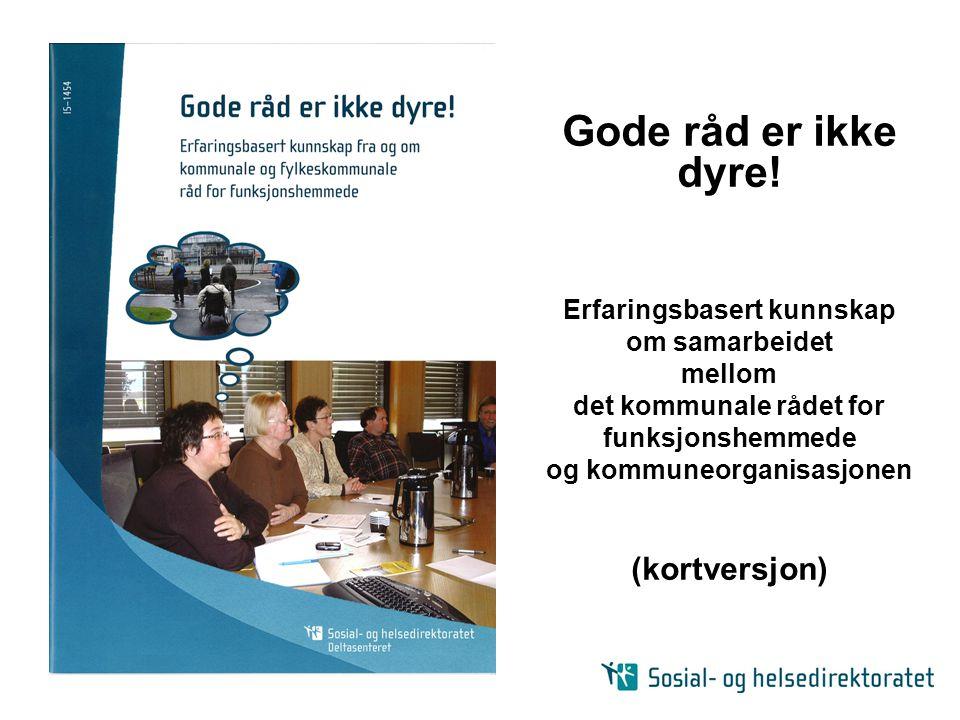 Gode råd er ikke dyre! Erfaringsbasert kunnskap om samarbeidet mellom det kommunale rådet for funksjonshemmede og kommuneorganisasjonen (kortversjon)