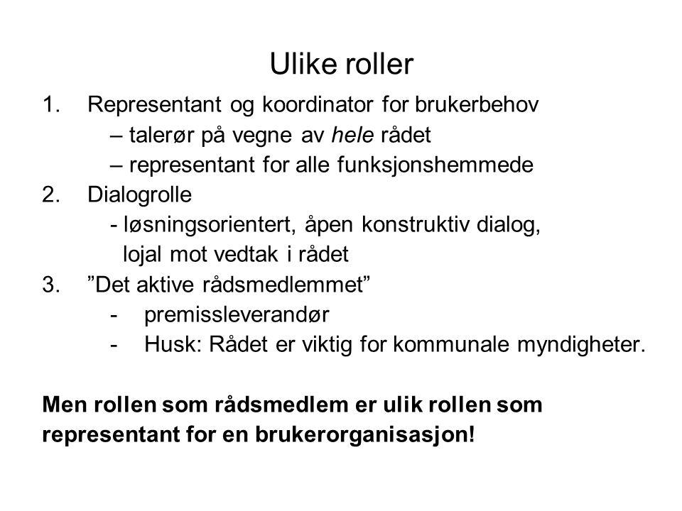 Ulike roller 1.Representant og koordinator for brukerbehov – talerør på vegne av hele rådet – representant for alle funksjonshemmede 2.Dialogrolle - l