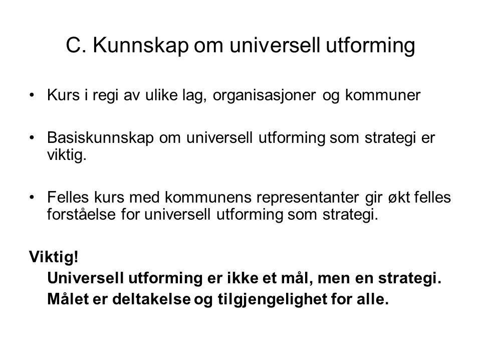 C. Kunnskap om universell utforming •Kurs i regi av ulike lag, organisasjoner og kommuner •Basiskunnskap om universell utforming som strategi er vikti