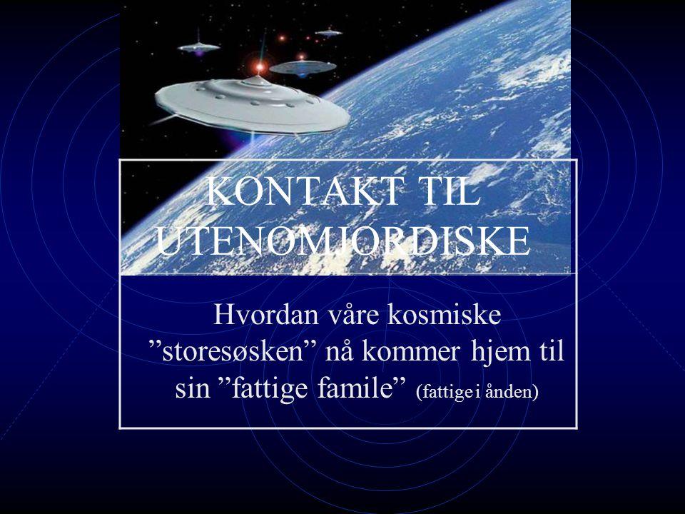 KONTAKT TIL UTENOMJORDISKE Hvordan våre kosmiske storesøsken nå kommer hjem til sin fattige famile (fattige i ånden)