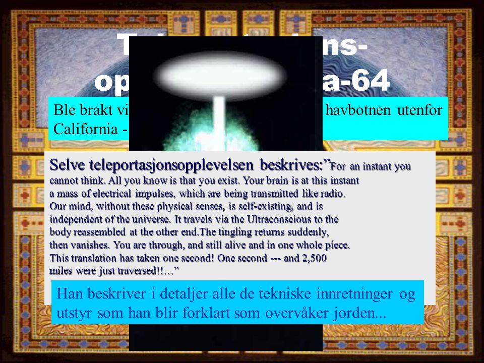 Teleportasjons- opplevelsen fra-64 Ble brakt via 20m fartøy til en base under havbotnen utenfor California - Selve teleportasjonsopplevelsen beskrives: For an instant you cannot think.