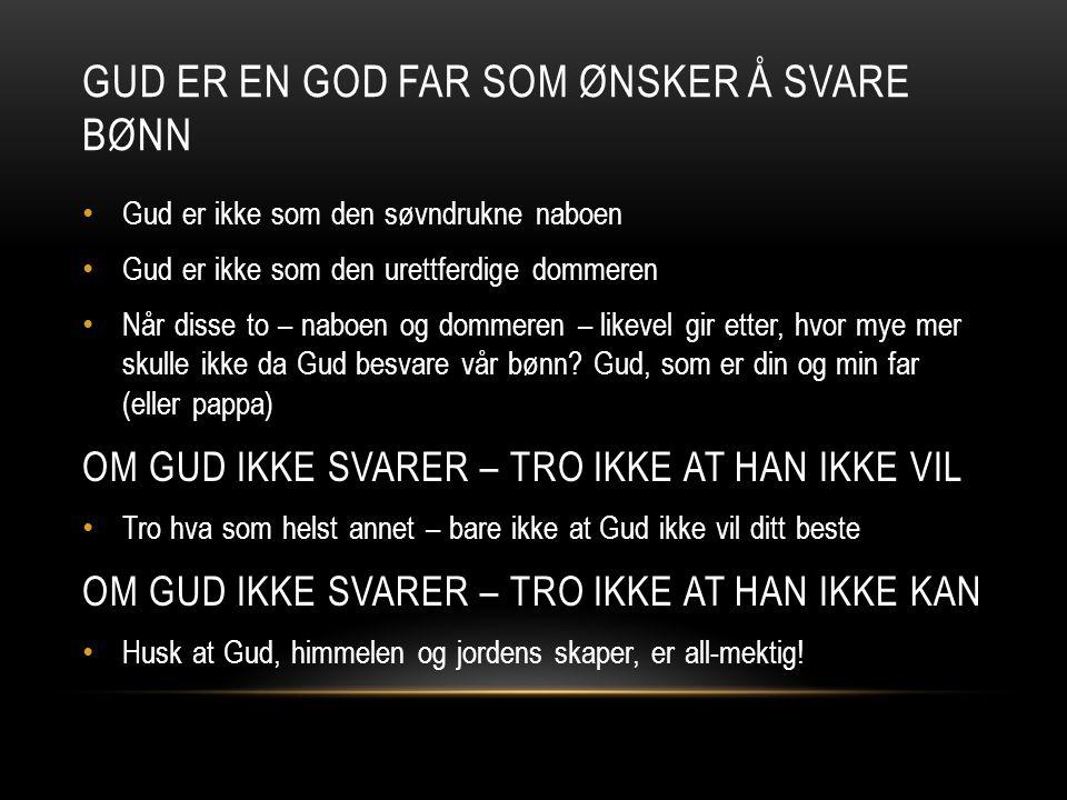 GUD ØNSKER AT VI SKAL MINNE HAM PÅ HVA HAN HAR LOVT.
