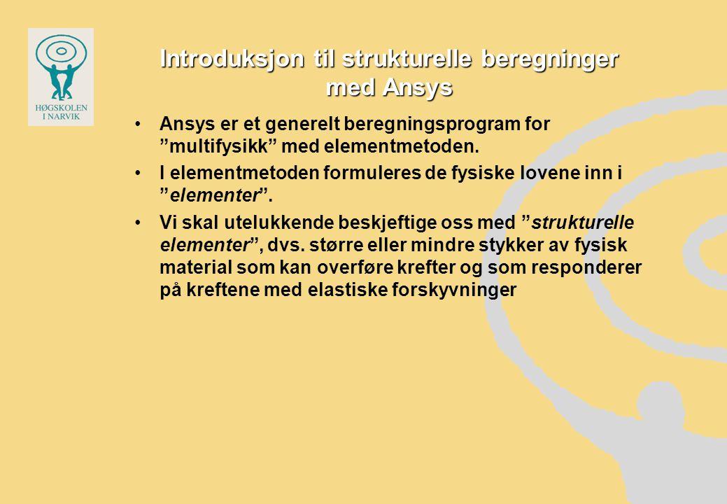 Introduksjon til strukturelle beregninger med Ansys •Ansys er et generelt beregningsprogram for multifysikk med elementmetoden.