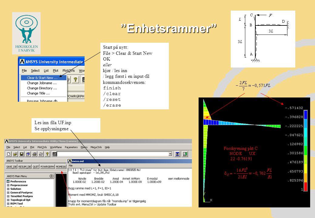 Enhetsrammer Start på nytt: File > Clear & Start New OK eller kjør / les inn / legg først i en input-fil kommandosekvensen: finish /clear /reset /erase Les inn fila UF.inp Se opplysningene