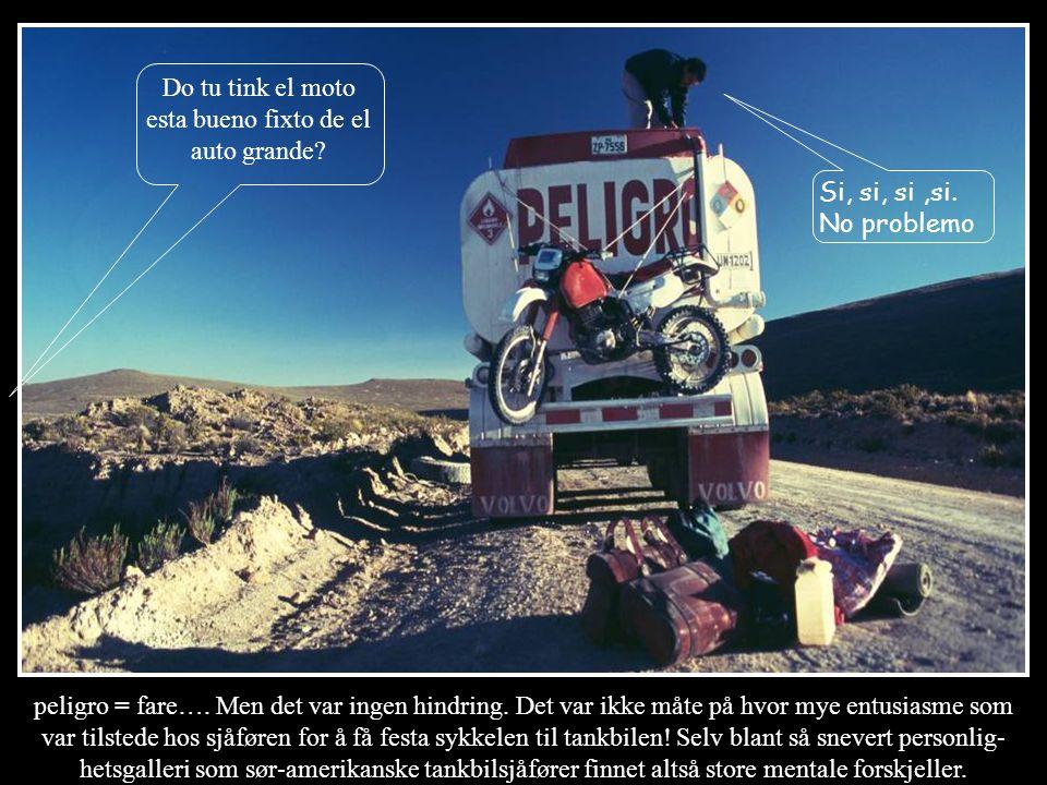 Do jo tink el moto esta bueno fixto to el grande Trucko? Si, si, si,si. No problemo. peligro = fare…. Men det var ingen hindring. Det var ikke måte på