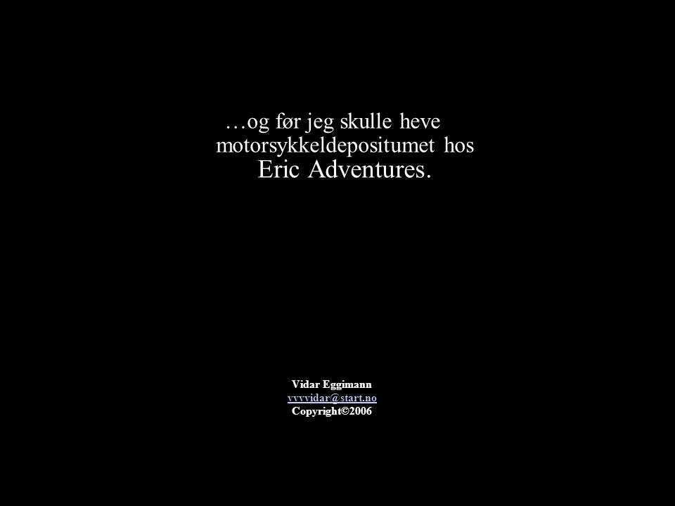 …og før jeg skulle heve motorsykkeldepositumet hos Eric Adventures. Vidar Eggimann vvvvidar@start.no Copyright©2006