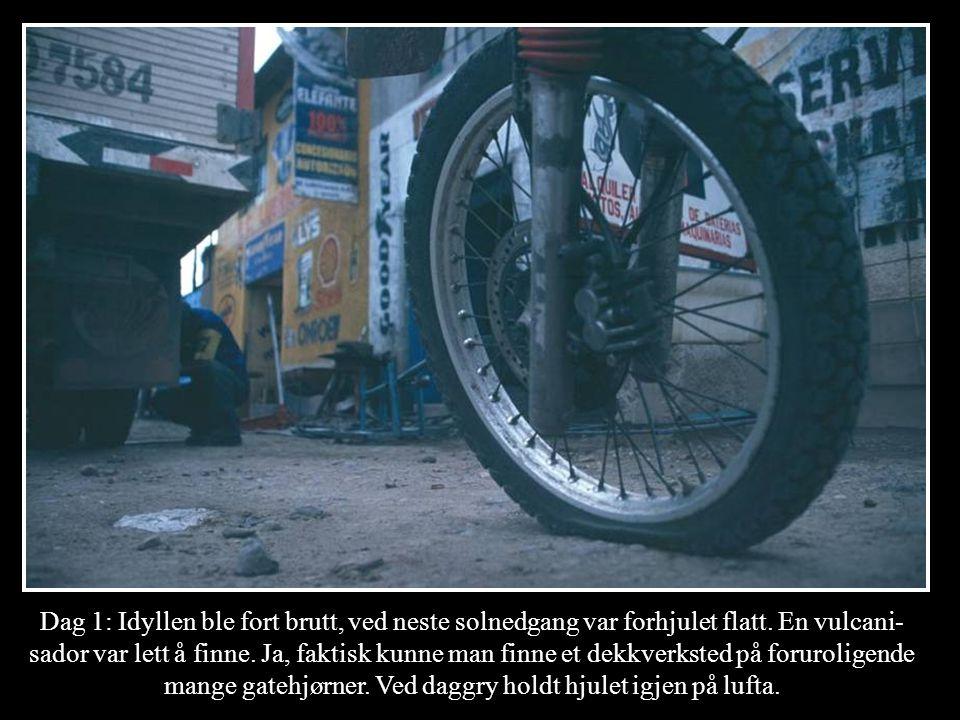 Dag 1: Idyllen ble fort brutt, ved neste solnedgang var forhjulet flatt. En vulcani- sador var lett å finne. Ja, faktisk kunne man finne et dekkverkst