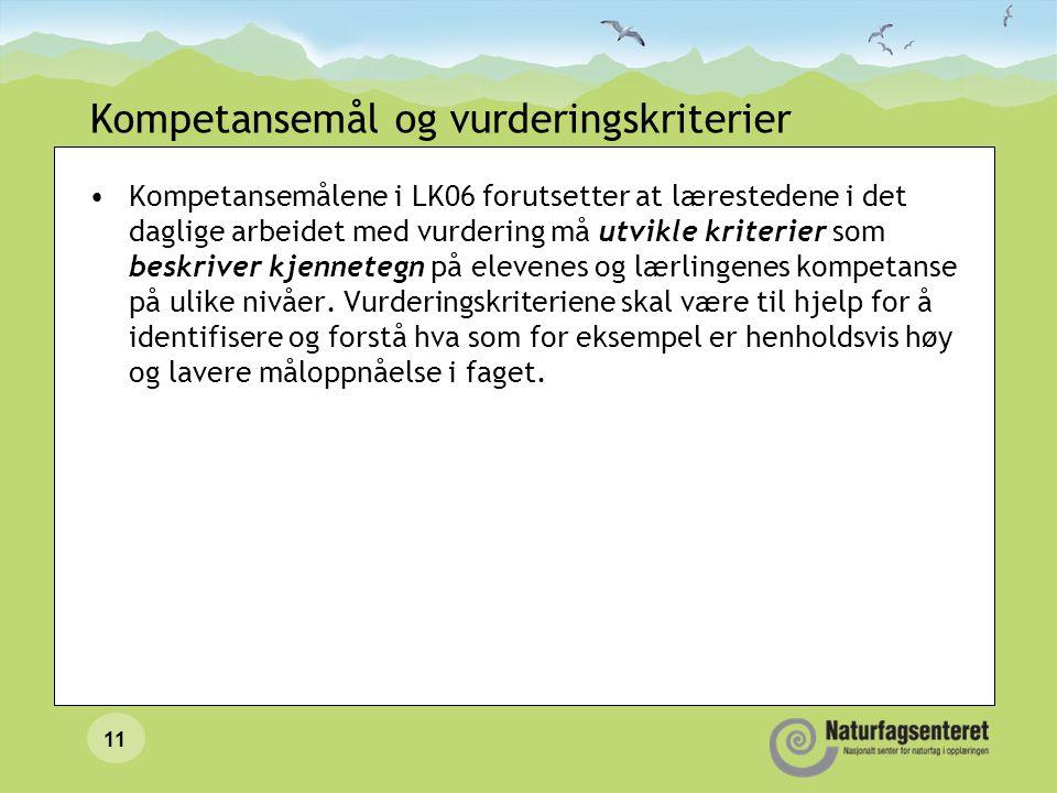 11 Kompetansemål og vurderingskriterier •Kompetansemålene i LK06 forutsetter at lærestedene i det daglige arbeidet med vurdering må utvikle kriterier
