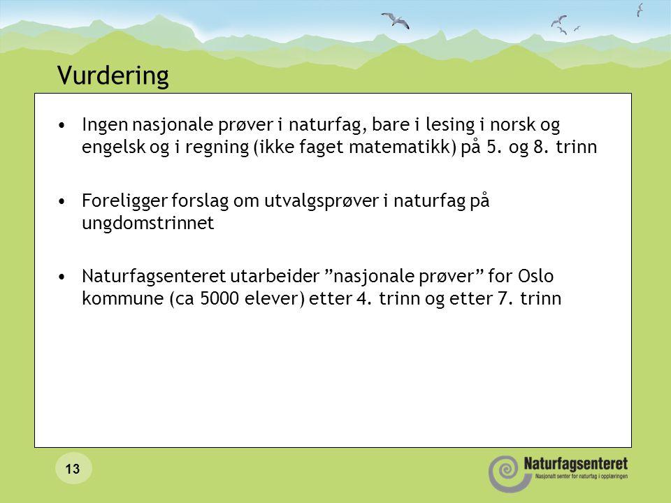 Vurdering •Ingen nasjonale prøver i naturfag, bare i lesing i norsk og engelsk og i regning (ikke faget matematikk) på 5. og 8. trinn •Foreligger fors