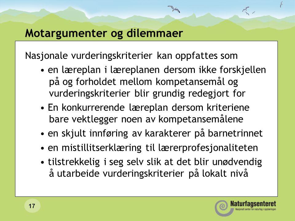 17 Motargumenter og dilemmaer Nasjonale vurderingskriterier kan oppfattes som • en læreplan i læreplanen dersom ikke forskjellen på og forholdet mello