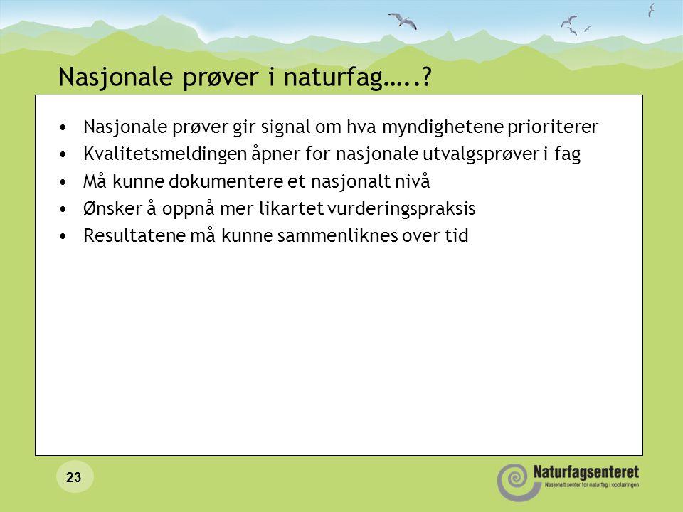 Nasjonale prøver i naturfag…..? •Nasjonale prøver gir signal om hva myndighetene prioriterer •Kvalitetsmeldingen åpner for nasjonale utvalgsprøver i f
