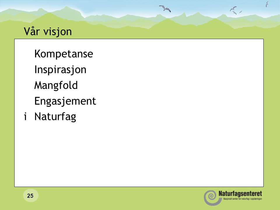 25 Vår visjon Kompetanse Inspirasjon Mangfold Engasjement iNaturfag
