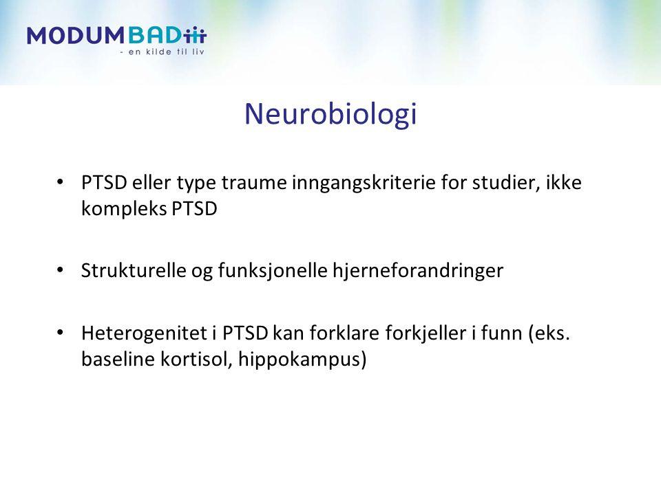 Neurobiologi • PTSD eller type traume inngangskriterie for studier, ikke kompleks PTSD • Strukturelle og funksjonelle hjerneforandringer • Heterogenitet i PTSD kan forklare forkjeller i funn (eks.