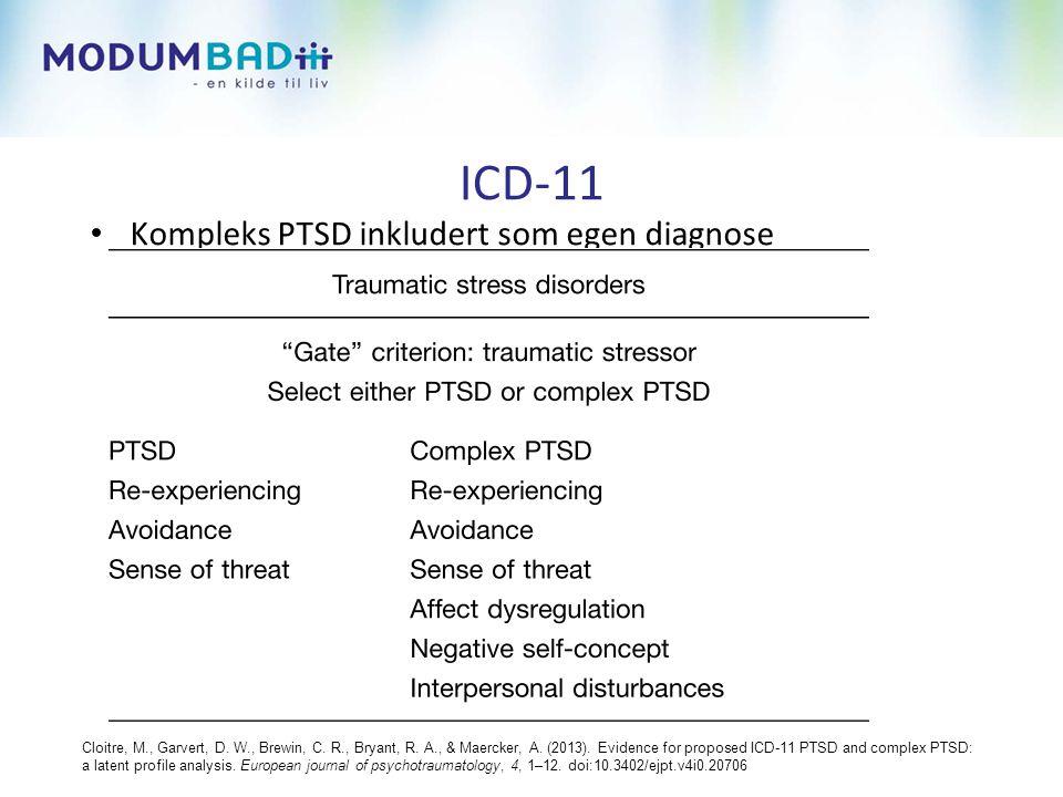 ICD-11 • Kompleks PTSD inkludert som egen diagnose Cloitre, M., Garvert, D.