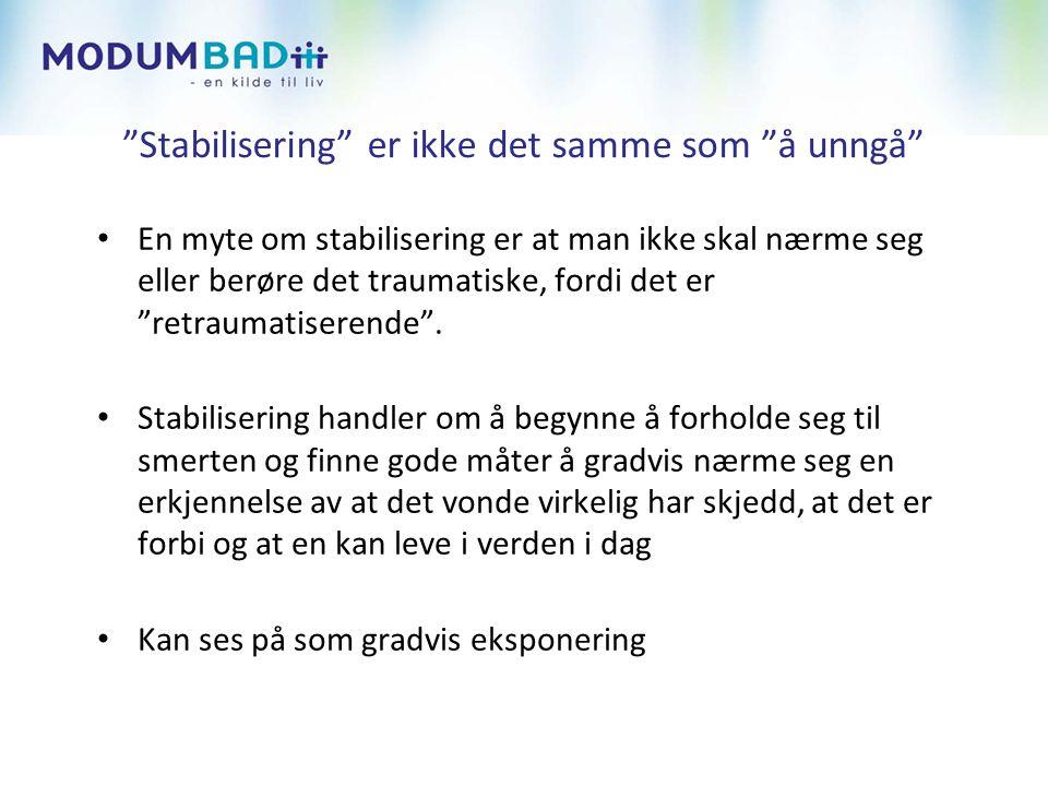 Stabilisering er ikke det samme som å unngå • En myte om stabilisering er at man ikke skal nærme seg eller berøre det traumatiske, fordi det er retraumatiserende .
