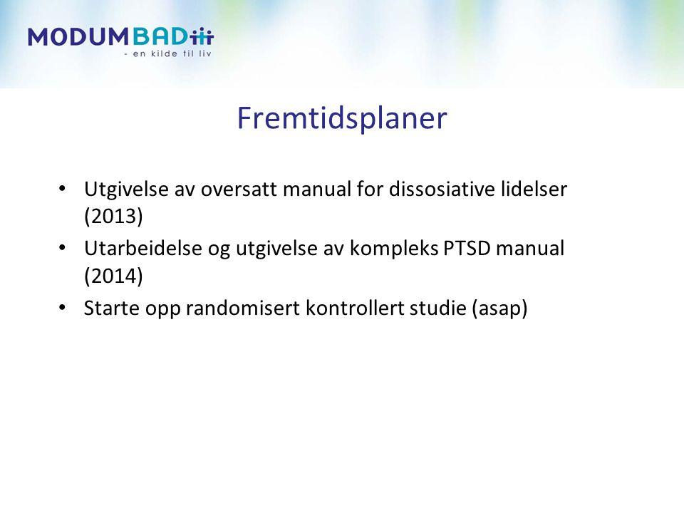 Fremtidsplaner • Utgivelse av oversatt manual for dissosiative lidelser (2013) • Utarbeidelse og utgivelse av kompleks PTSD manual (2014) • Starte opp randomisert kontrollert studie (asap)