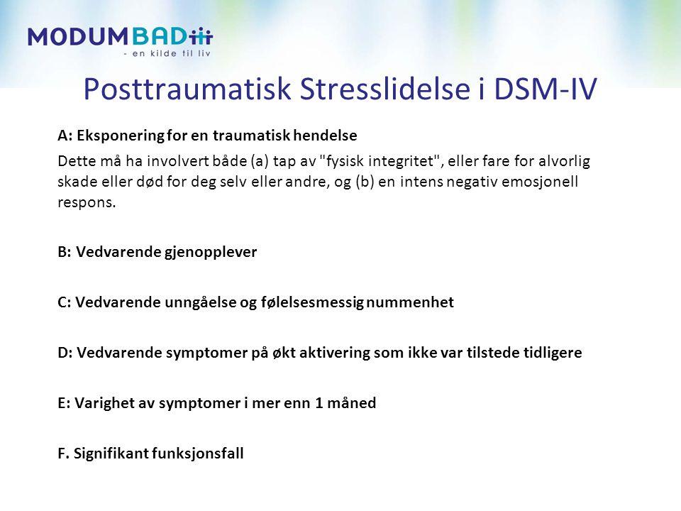 Posttraumatisk Stresslidelse i DSM-IV A: Eksponering for en traumatisk hendelse Dette må ha involvert både (a) tap av fysisk integritet , eller fare for alvorlig skade eller død for deg selv eller andre, og (b) en intens negativ emosjonell respons.