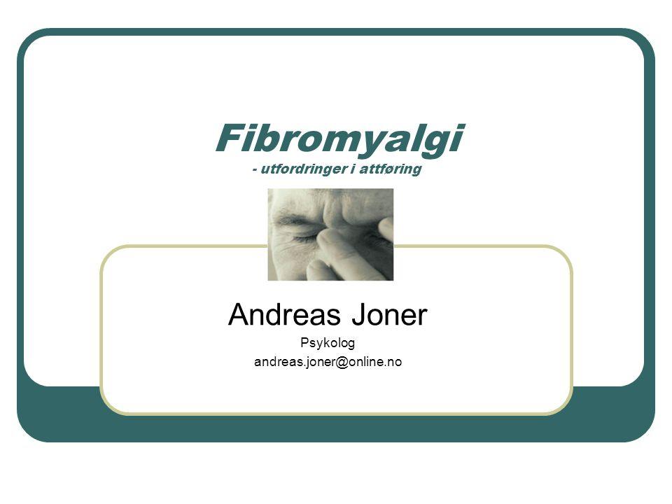 Fibromyalgi - utfordringer i attføring Andreas Joner Psykolog andreas.joner@online.no