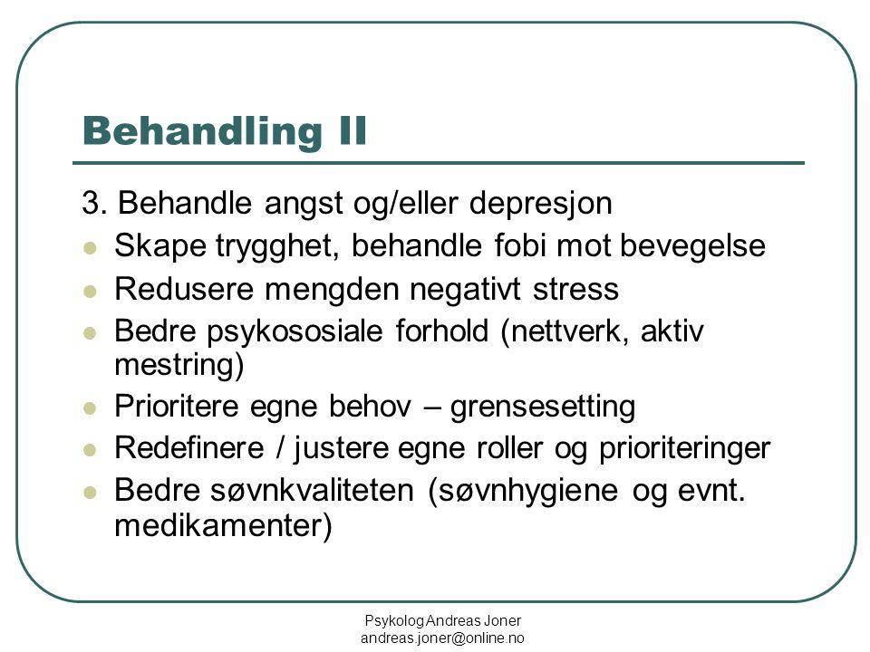 Psykolog Andreas Joner andreas.joner@online.no Behandling II 3. Behandle angst og/eller depresjon  Skape trygghet, behandle fobi mot bevegelse  Redu