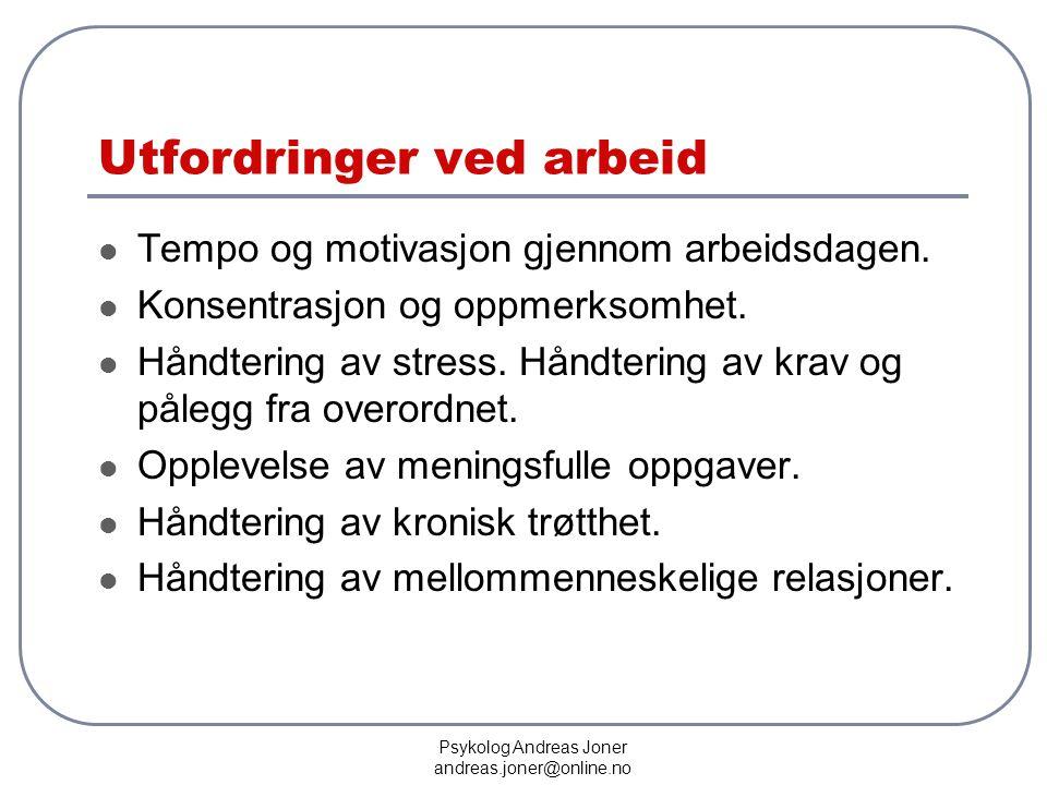 Psykolog Andreas Joner andreas.joner@online.no Utfordringer ved arbeid  Tempo og motivasjon gjennom arbeidsdagen.  Konsentrasjon og oppmerksomhet. 