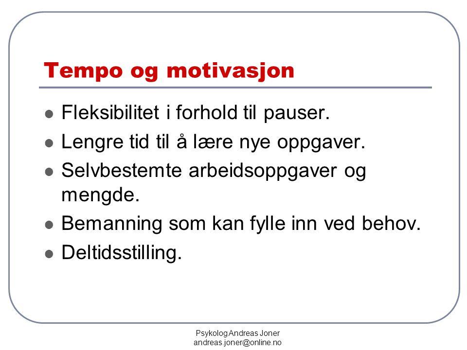 Psykolog Andreas Joner andreas.joner@online.no Tempo og motivasjon  Fleksibilitet i forhold til pauser.  Lengre tid til å lære nye oppgaver.  Selvb