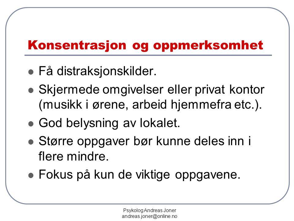 Psykolog Andreas Joner andreas.joner@online.no Konsentrasjon og oppmerksomhet  Få distraksjonskilder.  Skjermede omgivelser eller privat kontor (mus