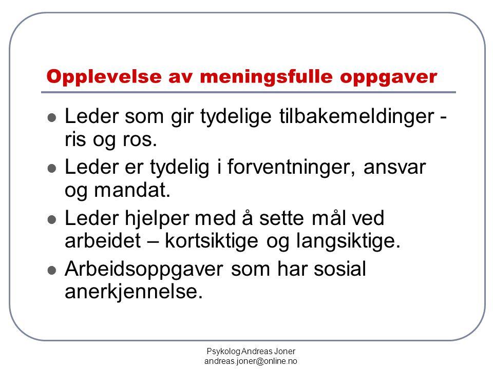 Psykolog Andreas Joner andreas.joner@online.no Opplevelse av meningsfulle oppgaver  Leder som gir tydelige tilbakemeldinger - ris og ros.  Leder er