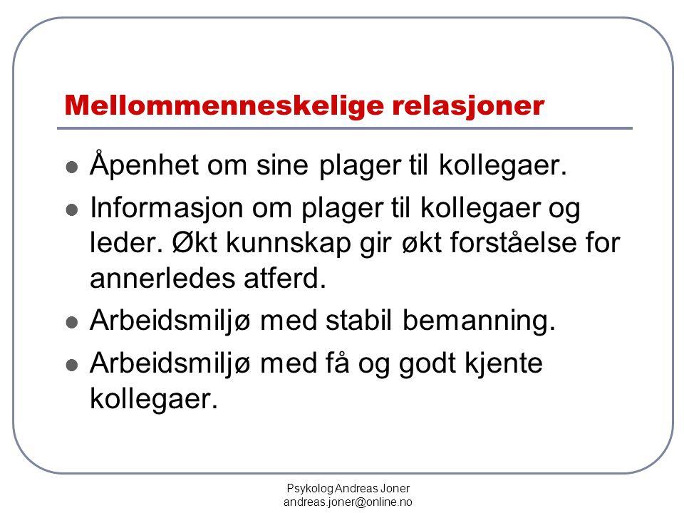 Psykolog Andreas Joner andreas.joner@online.no Mellommenneskelige relasjoner  Åpenhet om sine plager til kollegaer.  Informasjon om plager til kolle